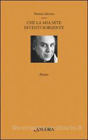 Thomas Merton-poesie-Che la mia sete diventi sorgente-Traduzione di Francesca Cosi e Alessandra Repossi - copertina