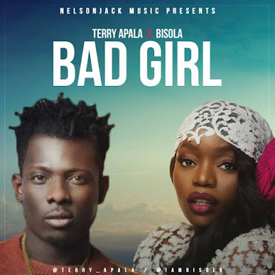 Download: Terry Apala x Bisola - Bad Girl