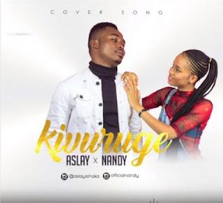 Aslay X Nandy – Kivuruge (Remix)