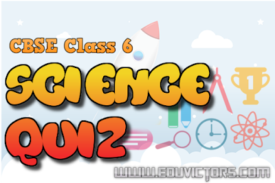 CBSE Class 6 - Chapter-wise Science Quiz (#cbsenotes)(#eduvictors)
