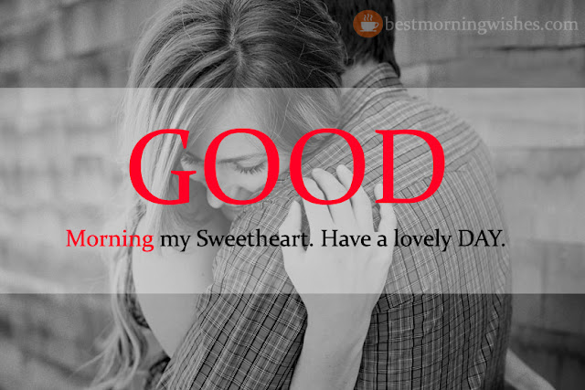 Good Morning my Sweet Heart. Have a lovely DAY.