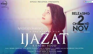 IJAZAT LYRICS: A single Latest Punjabi Song sung by Raashi Sood ft. Manni Sandhu.This song music is composed by Manni Sandhu while lyrics is penned by Bittu Cheema.