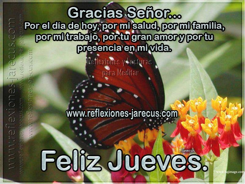 Gracias Señor, por el día de hoy, por mi salud, por mi familia, por mi trabajo, por tu grana amor y por tu presencia en mi vida. Feliz Jueves