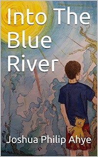 Into The Blue River - fantasy book promotion Joshua Philip Ahye