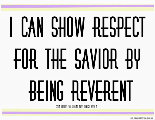 Sharing Time March 2014 Week 4: I can show respect for the Savior by being reverent.