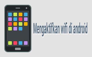 Cara mengaktifkan wifi di android samsung semua merk