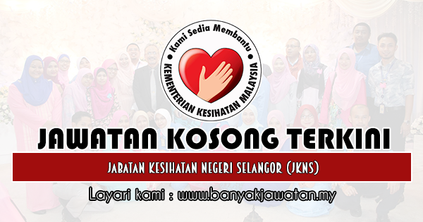 Jawatan Kosong 2019 di Jabatan Kesihatan Negeri Selangor (JKNS)
