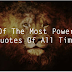 28 Of The Most Powerful Quotes Of All Time