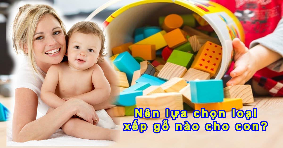 Nên lựa chọn bộ đồ chơi xếp hình khối bằng gỗ nào cho con?