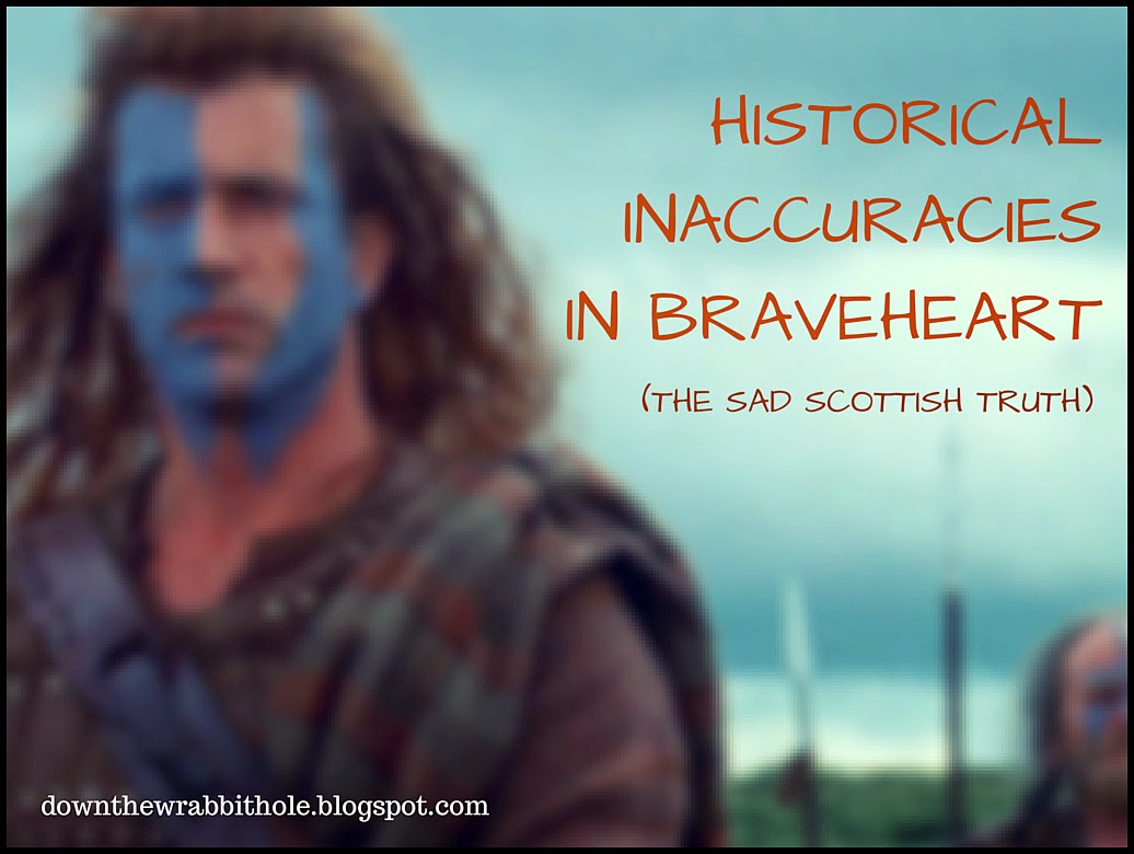 down the wrabbit hole the travel bucket list historical  historical inaccuracies in braveheart the sad scottish truth