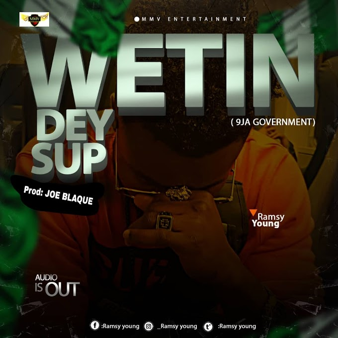 DOWNLOAD MP3: Ramsy Young - Wetin Dey Sup(9ja Government)