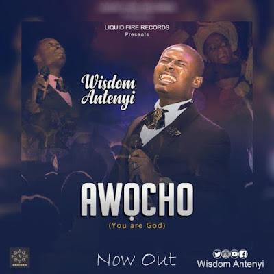 Music + Video: Pastor Wisdom Antenyi – Awo Ocho