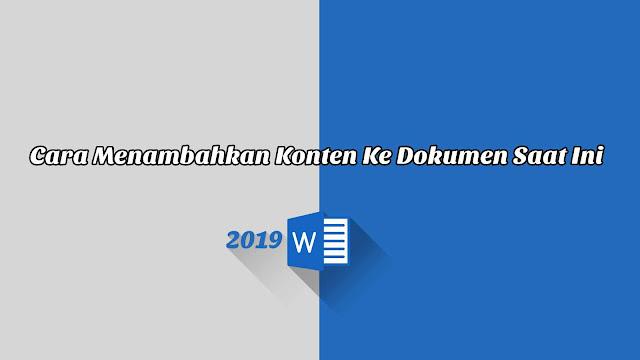 Cara Menambahkan Konten Ke Dokumen Saat Ini - Word 2019