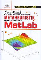 Judul Buku : Cara Mudah Belajar Metode Optimisasi Metaheuristik Menggunakan MatLab