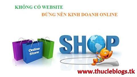 Kinh doanh online cần có website - không thì nghỉ