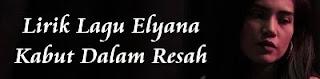 Lirik Lagu Elyana - Kabut Dalam Resah