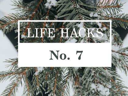 Life Hacks #7