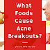 What Foods Cause Acne Breakouts?