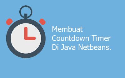Cara Membuat Countdown Timer Di Java Netbeans
