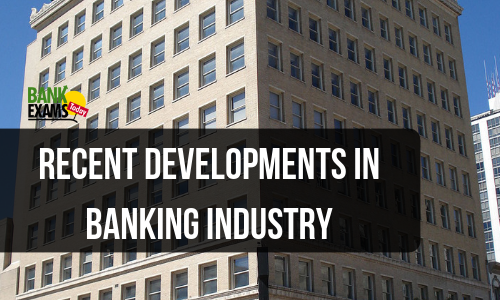 Recent Developments in Banking Industry