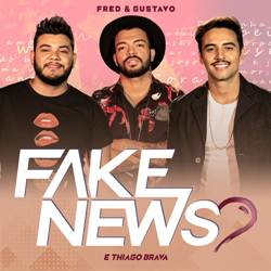 Baixar Fake News - Fred e Gustavo Part. Thiago Brava Mp3