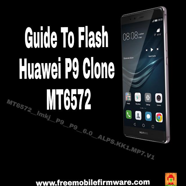 Guide To Flash Huawei P9 Clone MT6572__lmkj__P9__P9__6.0__ALPS.KK1.MP7.V1