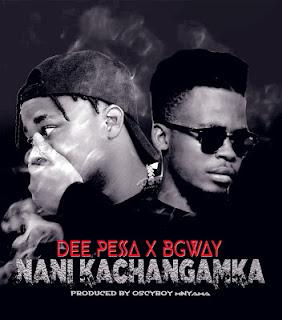 Dee Pesa Ft. B Gway - Nani Kachangamka