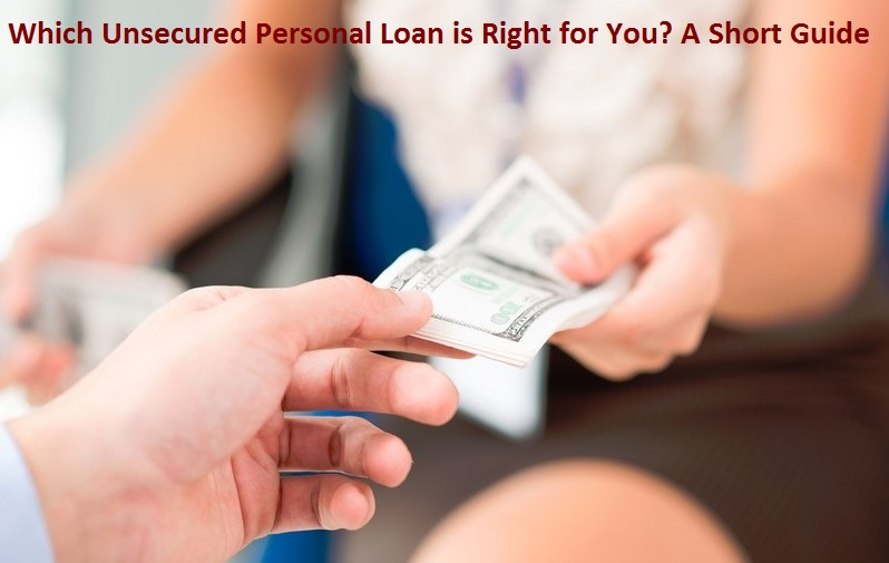 Unsecured Personal Loan : Which unsecured personal loan is right for you a short