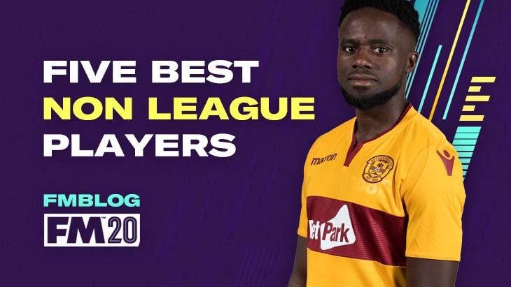 FM20 - 5 Best Non League Players