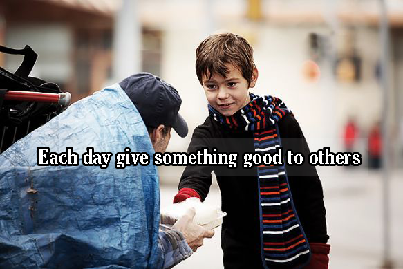 Each day give something good to others