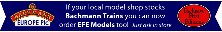If your local model shop stocks Bachmann Trains you can now order EFE models too! Just ask in store