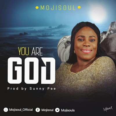 Gospel Song; Mojisouls – You Are God