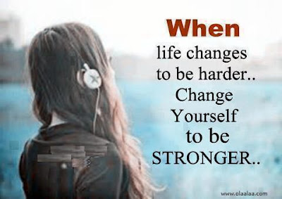 Famous Quotes About Life Changes: life changes to be harder, change yourself to be stronger