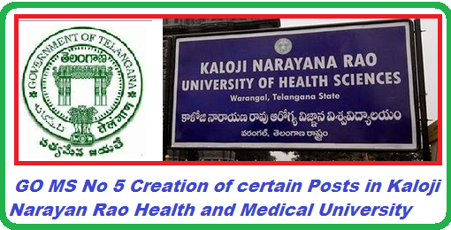 GO MS No 5 Sanction of Posts in various cadres in the Kaloji Narayan Rao HEalth Medical University- Warangal Medical Education – Creation of posts in various cadres in the KalojiNarayanaRao University of Health Sciences, Warangal – Orders – Issued http://www.tsteachers.in/2016/01/go-5-sanction-of-certain-posts-kaloji-narayan-rao-healthuniversity-warangal.html
