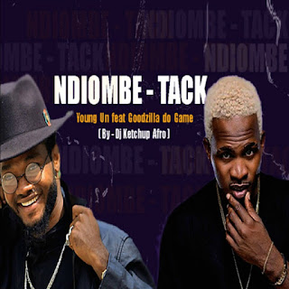 Young Un Feat. Goodzila Do Game - Ndiombe Tack (Prod. Dj Ketchup)