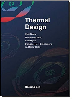 Thermal Design- Heat Sinks, Thermoelectrics, Heat Pipes, Compact Heat Exchangers, and Solar Cells