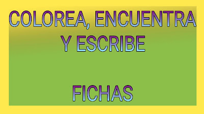 COLOREA,ENCUENTRA Y ESCRIBE-FICHAS