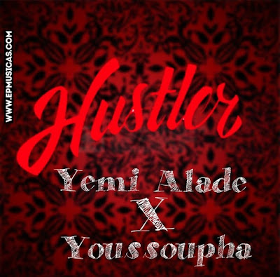 Titulo: Hustler | Artista: Yemi Alade Feat. Youssoupha  | Ano: 2017
