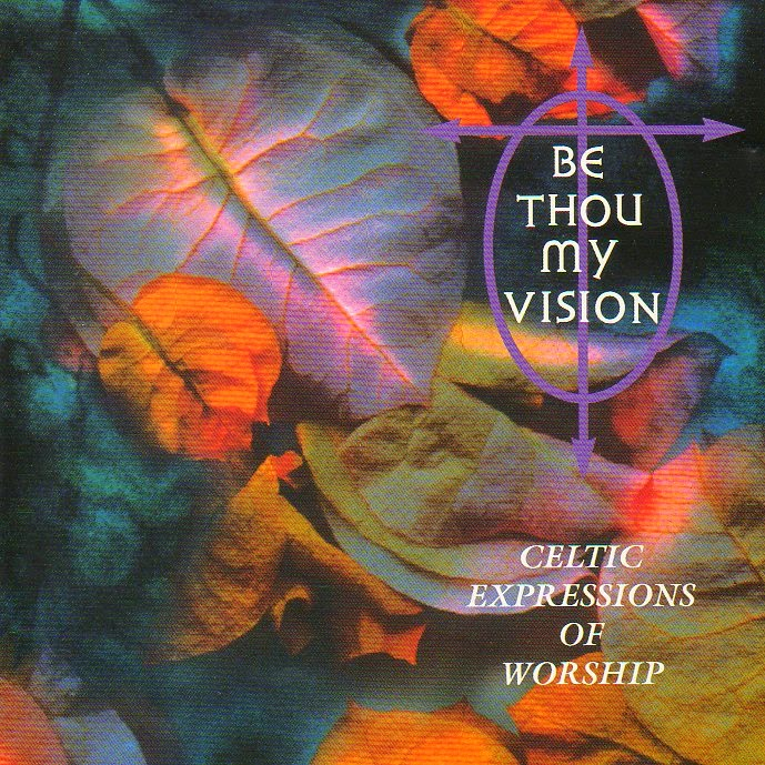 Celtic Expressions Of Worship vol. 1 - Be Thou My Vision (1996)