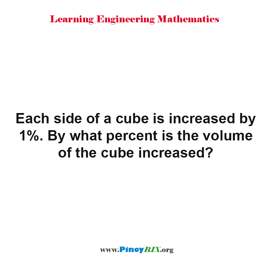 Each side of a cube is increased, what percent is the volume of the cube increased?