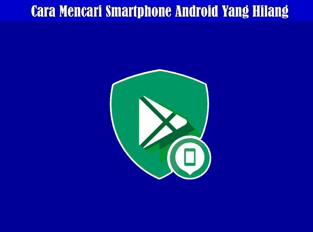 Cara Mudah Mencari Smartphone Android Yang Hilang atau Dicuri (Android Device Manager)