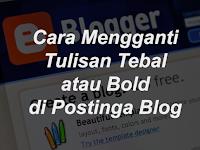 Cara Mengganti Warna Tulisan Tebal (Bold) di Postingan Blog