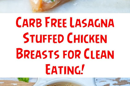 Carb Free Lasagna Stuffed Chicken Breasts for Clean Eating!