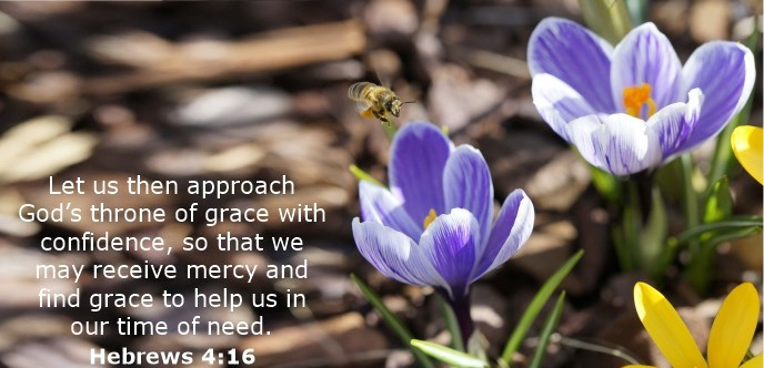 Let us then approach God's throne of grace with confidence, so that we may receive mercy and find grace to help us in our time of need.