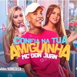 Baixar Confia Na Tua Amiguinha - MC Don Juan Mp3