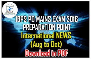 IBPS PO MAINS 2016 PREPARATION POINT - Important International NEWS (Aug to Oct 2016) - Download in PDF