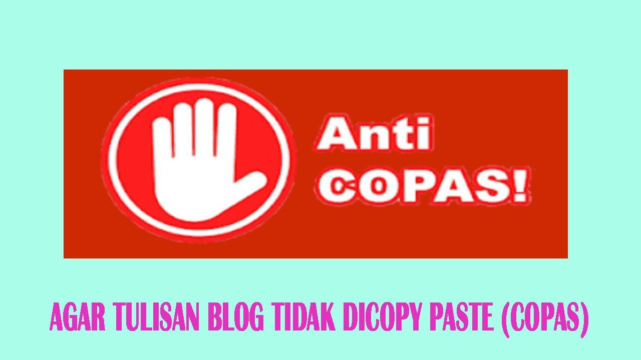 Cara Agar Tulisan Blog Tidak Dicopy Paste (COPAS)