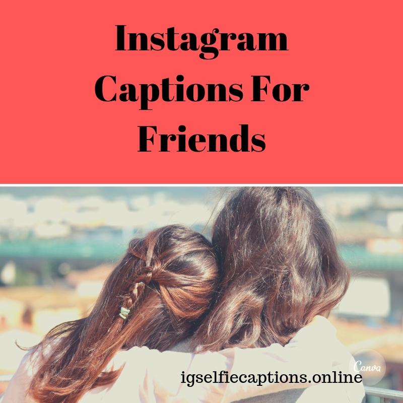 Instagram Captions For Friends 200 Best Instagram