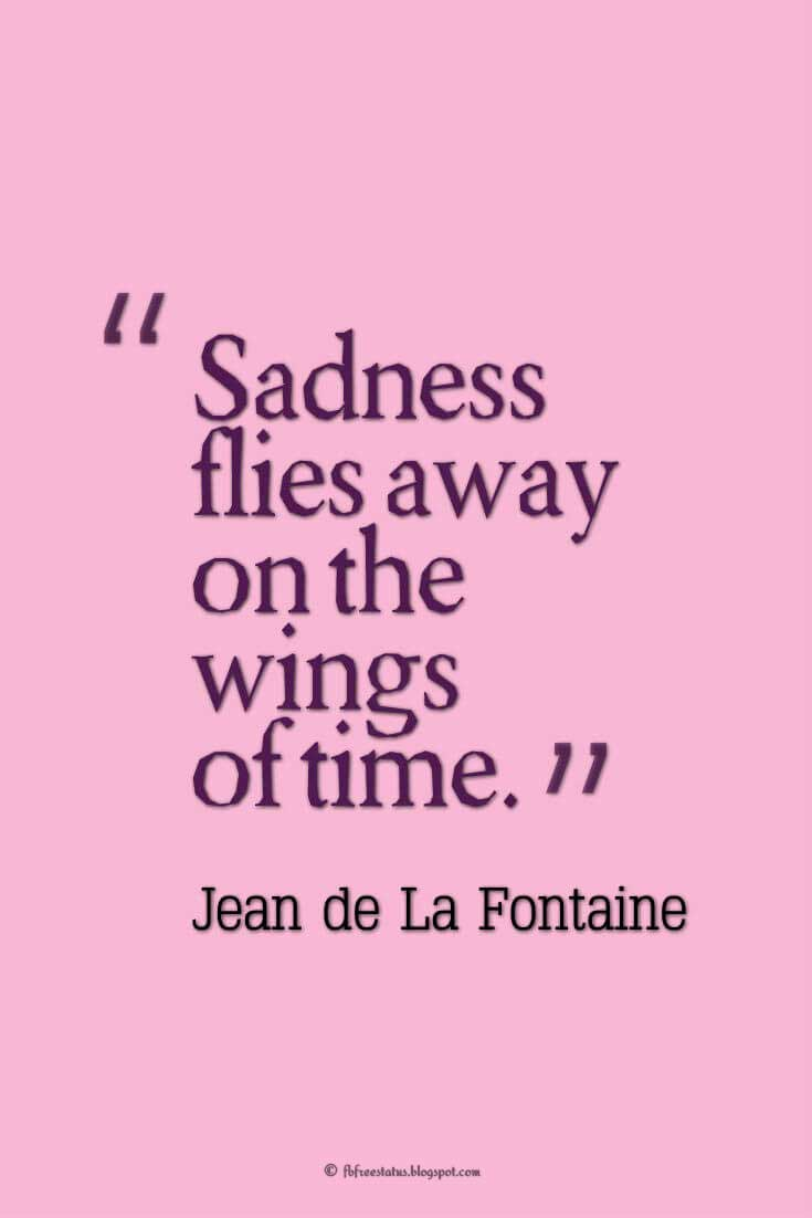 Heartbroken Quotes, sadness flies away on the wingh of time, - jean de la fontaine, quotes about heartbroken