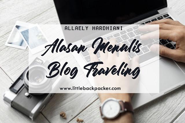 Alasan Menulis Blog Traveling